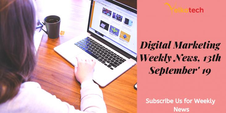 Digital Marketing Weekly News 13th September' 19